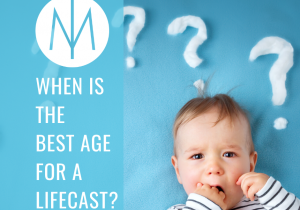 when is the best age for a lifecast